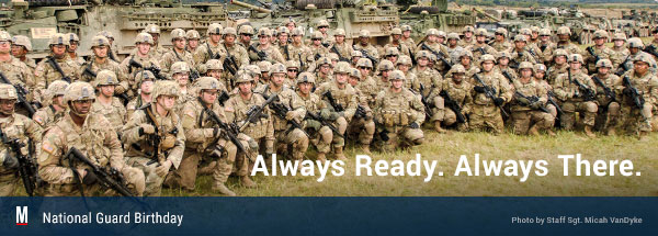 National Guard Birthday. Always Ready. Always There.