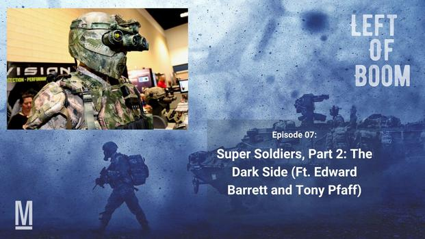 Left of Boom Episode 7: Super Soldiers Part 2: The Dark Side (Ft. Edward Barrett and Tony Pfaff)